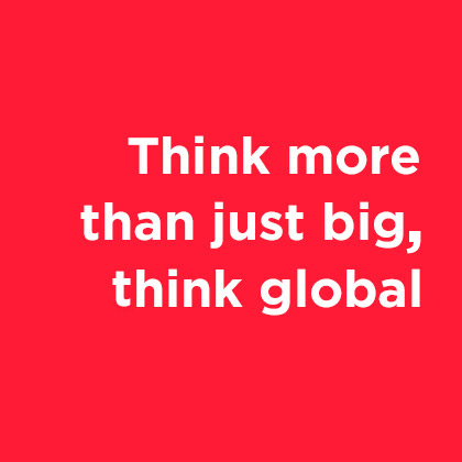Think big. Think global